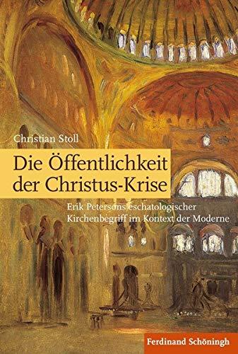 Die Offentlichkeit der Christus-Krise: Erik Petersons eschatologischer Kirchenbegriff im Kontext ...