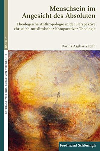 Menschsein im Angesicht des Absoluten: Theologische Anthropologie in der Perspektive ...