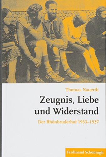 Zeugnis, Liebe und Widerstand: Der Rhonbruderhof 1933-1937: Thomas Nauerth