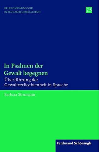 In Psalmen der Gewalt begegnen: Uberfuhrung der Gewaltverflochtenheit in Sprache: Barbara Strumann