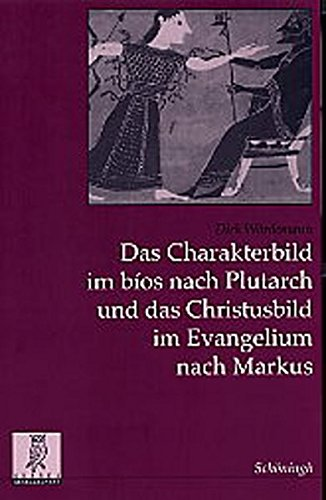 Das Charakterbild im bios nach Plutarch und das Christusbild im Evangelium nach Markus (Paperback):...