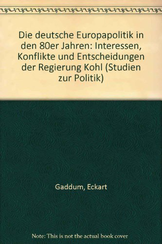 9783506793225: Die deutsche Europapolitik in den 80er Jahren: Interessen, Konflikte und Entscheidungen der Regierung Kohl (Studien zur Politik)