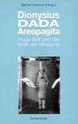 9783506795052: Dionysius DADA Areopagita: Hugo Ball und die Kritik der Moderne (German Edition)