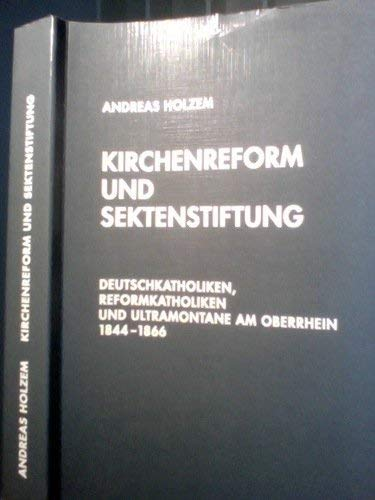 9783506799685: Kirchenreform und Sektenstiftung: Deutschkatholiken, Reformkatholiken und Ultramontane am Oberrhein (1844-1866) (Veröffentlichungen der Kommission für Zeitgeschichte. Reihe B, Forschungen)