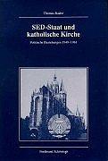 SED-Staat und katholische Kirche. Politische Beziehungen 1949-1961. - Raabe, Thomas