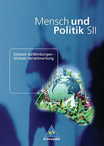 9783507108264: Mensch und Politik - Ausgabe 2002 für die Sekundarstufe II: Mensch und Politik. Globale Gefährdungen - Globale Verantwortung: Gemeinschaftskunde - Sozialkunde - Politik