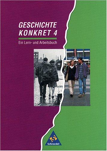 9783507355033: Geschichte konkret 4. Sch�lerband. Bremen, Mecklenburg-Vorpommern, Rheinland-Pfalz, Schleswig-Holstein, Saarland.: Ein Lern- und Arbeitsbuch.