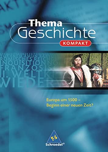 9783507368644: Thema Geschichte kompakt. Europa um 1500: Beginn einer neuen Zeit?