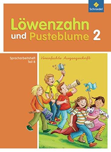 9783507424661: Löwenzahn und Pusteblume. Spracharbeitsheft B 2. Vereinfachte Ausgangsschrift: Ausgabe 2009