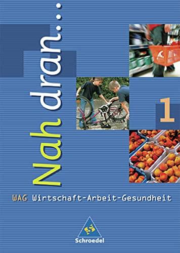 9783507463103: Nah dran.... Wirtschaft - Arbeit - Gesundheit: Nah dran 1. Wirtschaft, Arbeit, Gesundheit. Schülerbuch. Baden-Württemberg: Hauptschule. 5./6. Klasse