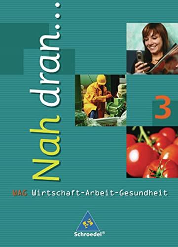 9783507463127: Nah dran.... Wirtschaft - Arbeit - Gesundheit: Nah dran . . ., Bd.3 : Klasse 9