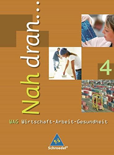 9783507463189: Nah dran ... WAG - Wirtschaft-Arbeit-Gesundheit: Schülerband 4 (Kl.10)