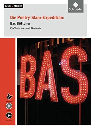 9783507470613: Die Poetry-Slam-Expedition: Bas Böttcher: Lektüre 7 - Textausgabe mit Materialien: Ein Text-, Hör- und Filmbuch mit Audio-CD und Video-DVD