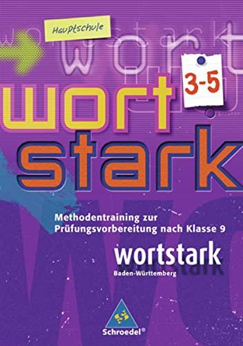 9783507480834: wortstark - Hauptschulen in Baden-Württemberg - Ausgabe 2004: Methodentraining zur Prüfungsvorbereitung nach Klasse 9