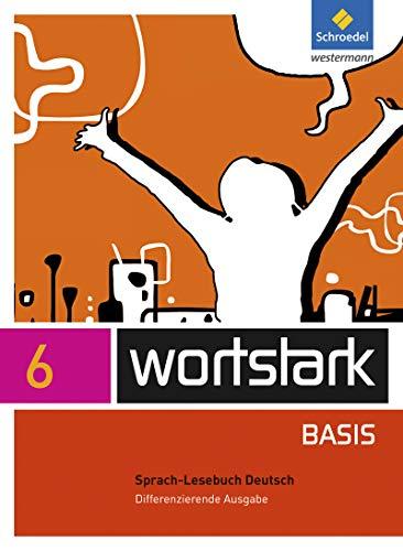 wortstark Basis 6. Sprach-Lesebuch. Differenzierende Ausgabe.: BUSSE, August / KÜHN, Peter (Hrsg.)
