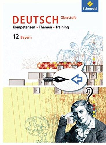 9783507698277: Kompetenzen - Themen - Training 12. Schülerbuch. Für den Deutschunterricht in der Oberstufe. Ausgabe für Bayern
