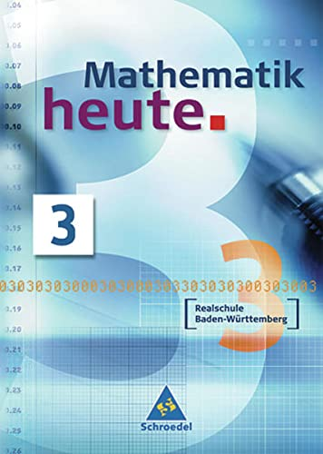 9783507836877: Mathematik heute 3. Neubearbeitung. Sch�lerband. Baden-W�rttemberg. Realschule: 7. Schuljahr