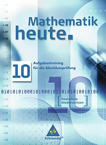 9783507840546: Mathematik heute. Aufgabentraining für die Abschlussprüfung. Realschule. Niedersachsen