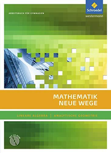 9783507855847: Mathematik Neue Wege SII: Mathematik Neue Wege. Arbeitsbuch mit CD-ROM: Lineare Algebra - Analytische Geometrie - Sekundarstufe 2. Ausgabe 2011