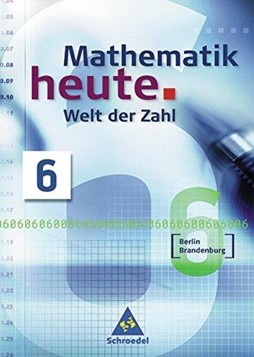 9783507878020: Mathematik heute. Welt der Zahl 6. Schülerband. Berlin, Brandenburg. Neubearbeitung
