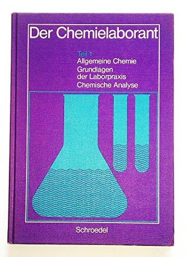 9783507910539: Der Chemielaborant - Teil 1 : Allgemeine Chemie, Grundlagen der Laborpraxis, Chemische Analyse