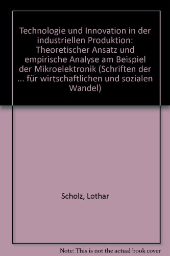 Technologie und Innovation in der industriellen Produktion.: Scholz, Lothar: