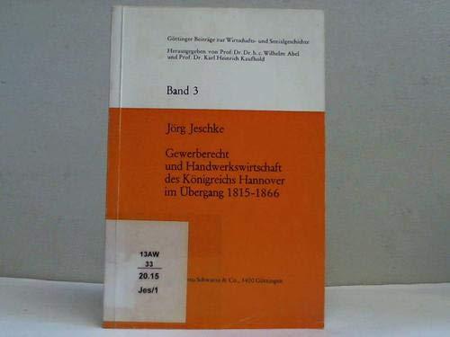 Gewerberecht und Handwerkswirtschaft des Königreichs Hannover im Übergang 1815 - 1866. Eine Quellenstudie. (=Göttinger Beiträge zur Wirtschafts- und Sozialgeschichte ; Bd. 3). - Jeschke, Jörg