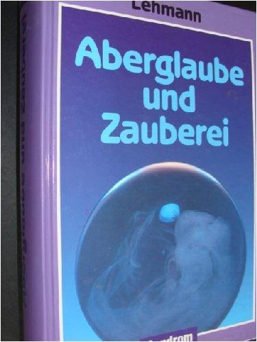 9783511002947: Aberglaube Und Zauberei Von Den Alttesten Zeiten Bis in Die Gegenwart / but Faith and Zauberei of Old-test Times into the Present