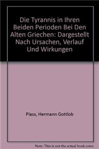 Die Tyrannis in ihren beiden Perioden bei den alten Griechen : dargestellt nach Ursachen, Verlauf ...