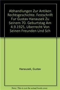 9783511008086: Abhandlungen Zur Antiken Rechtsgeschichte. Festschrift Fur Gustav Hanausek Zu Seinem 70. Geburtstag Am 4.9.1925, Uberrecht Von Seinen Freunden Und Schulern
