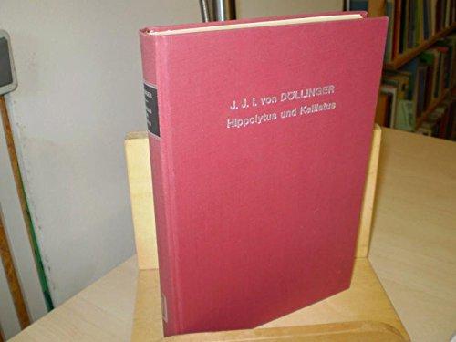 Hippolytus und Kallistus oder die römische Kirche in der 1. Hälfte des 3. Jarhhunderts : ...