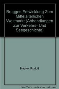 Brügges Entwicklung zum mittelalterlichen Weltmarkt.: Häpke, Rudolf.