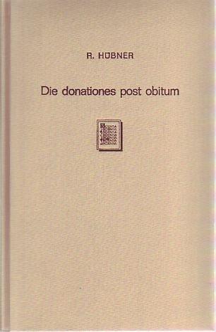 Die donationes post obitum und die Schenkungen: Hübner, Rudolf: