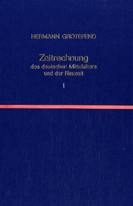 Zeitrechnung des deutschen Mittelalters und der Neuzeit.: Grotefend, Hermann.