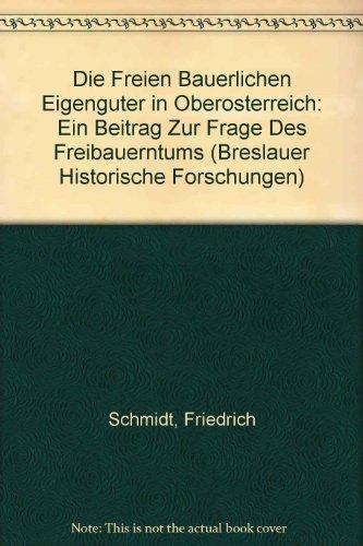 Die Freien bäuerlichen Eigengüter in Oberösterreich : ein Beitrag zur Frage des ...