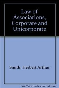 The law of associations, corporate and unincorporate.: Smith, Herbert Arthur.