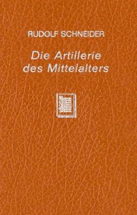 9783511091866: Die Artillerie Des Mittelalters / the Artillery of the Middle Ages: Nach Den Angaben Der Zeitgenossen Dargestellt