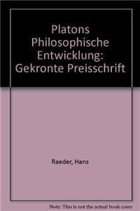 Platons philosophische Entwicklung: Gekrönte Preisschrift.: Raeder, Hans.
