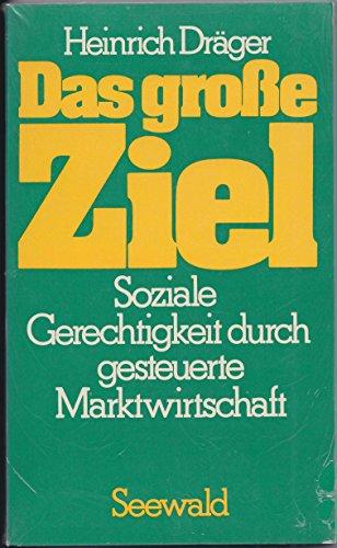 9783512003929: Das grosse Ziel: Soziale Gerechtigkeit durch gesteuerte Marktwirtschaft (German Edition)