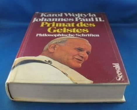 Primat des Geistes: Philosophische Schriften (German Edition) (351200573X) by John Paul