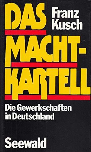 Das Machtkartell. Die Gewerkschaften in Deutschland. Mit Widmung des Autors!: Kusch, Franz: