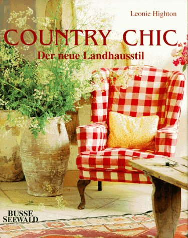 Country Chic: Der Neue Landhausstil Originally Published in ENGLISH as COUNTRY CHIC}