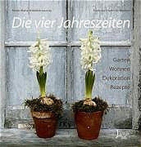 Die vier Jahreszeiten. Garten, Wohnen, Dekoration, Rezepte: Mette Maria Ahlefeldt-Laurvig