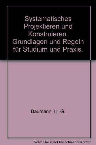 9783514002678: Systematisches Projektieren und Konstruieren. Grundlagen und Regeln für Studium und Praxis