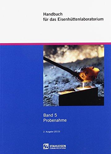 Handbuch für das Eisenhüttenlaboratorium Band 5: Probenahme