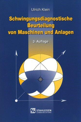 Schwingungsdiagnostische Beurteilung von Maschinen und Anlagen: Ulrich Klein