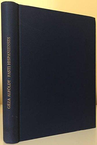 9783515000086: Fasti Hispanienses. Senatorische Reichsbeamte und Offiziere in den Spanischen Provinzen des Romischen Reiches von Augustus bis Diokletian