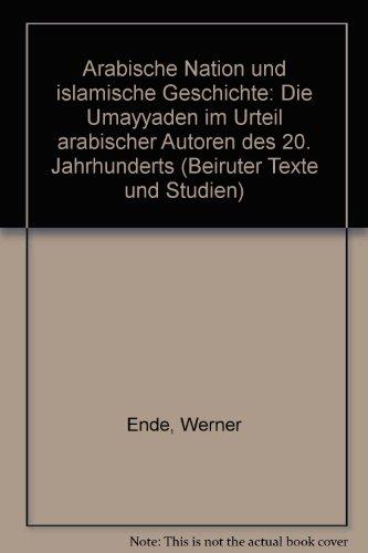 9783515018418: Arabische Nation und islamische Geschichte: Die Umayyaden im Urteil arabischer Autoren des 20. Jahrhunderts (Beiruter Texte und Studien) (German Edition)