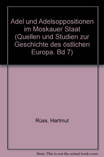 9783515019033: Adel und Adelsoppositionen im Moskauer Staat (Quellen und Studien zur Geschichte des östlichen Europa) (German Edition)