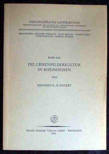Die Urnenfelderkultur in Rheinhessen (Geschichtliche Landeskunde): Manfred K. H